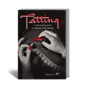 Tatting: A Fascinating Book of Delicate Lace Designs, J. & P. Coats Book No.207